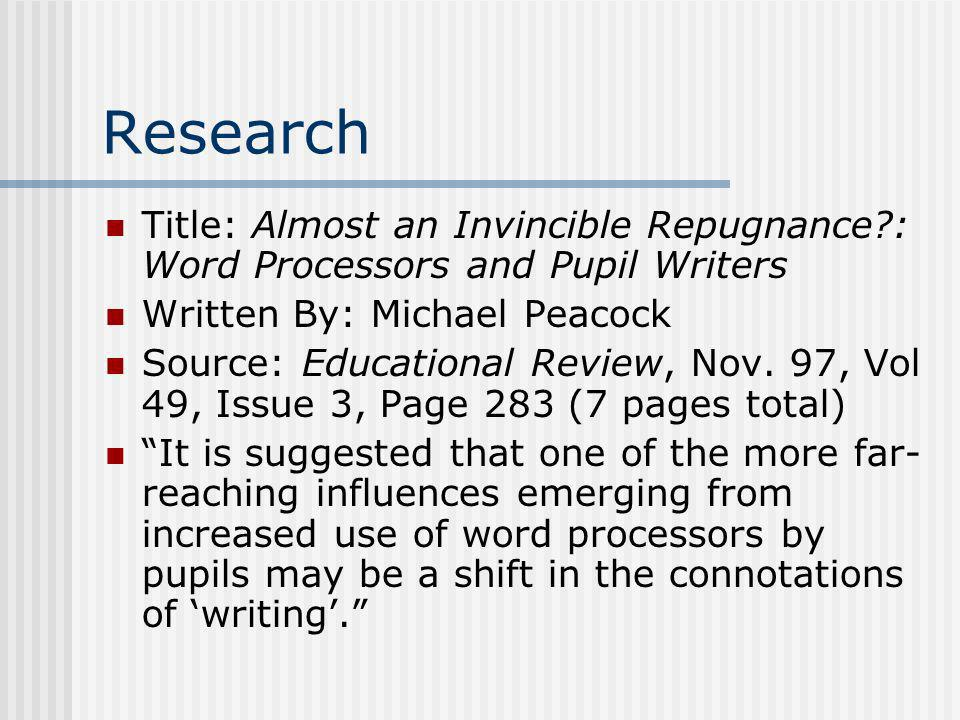 Research Title: Almost an Invincible Repugnance : Word Processors and Pupil Writers. Written By: Michael Peacock.