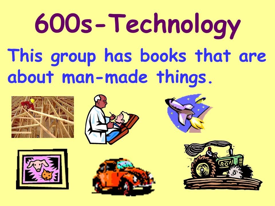 600s-Technology This group has books that are about man-made things.
