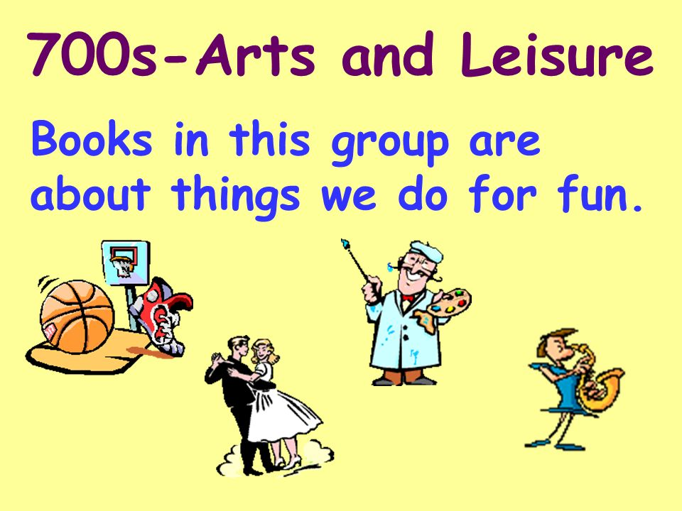 700s-Arts and Leisure Books in this group are about things we do for fun.