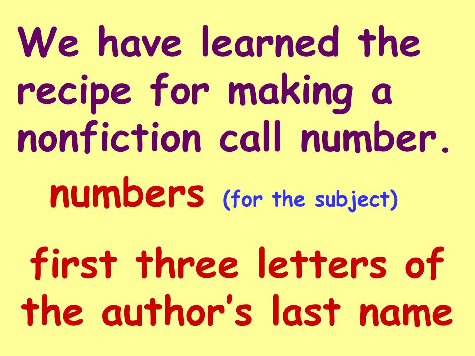 We have learned the recipe for making a nonfiction call number.