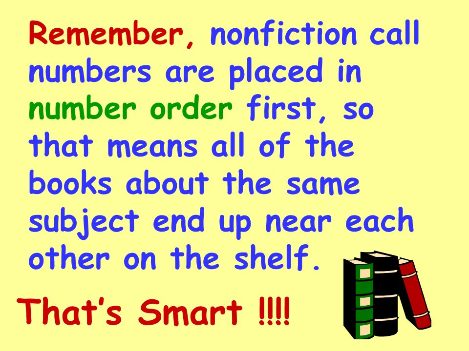 Remember, nonfiction call numbers are placed in number order first, so that means all of the books about the same subject end up near each other on the shelf.