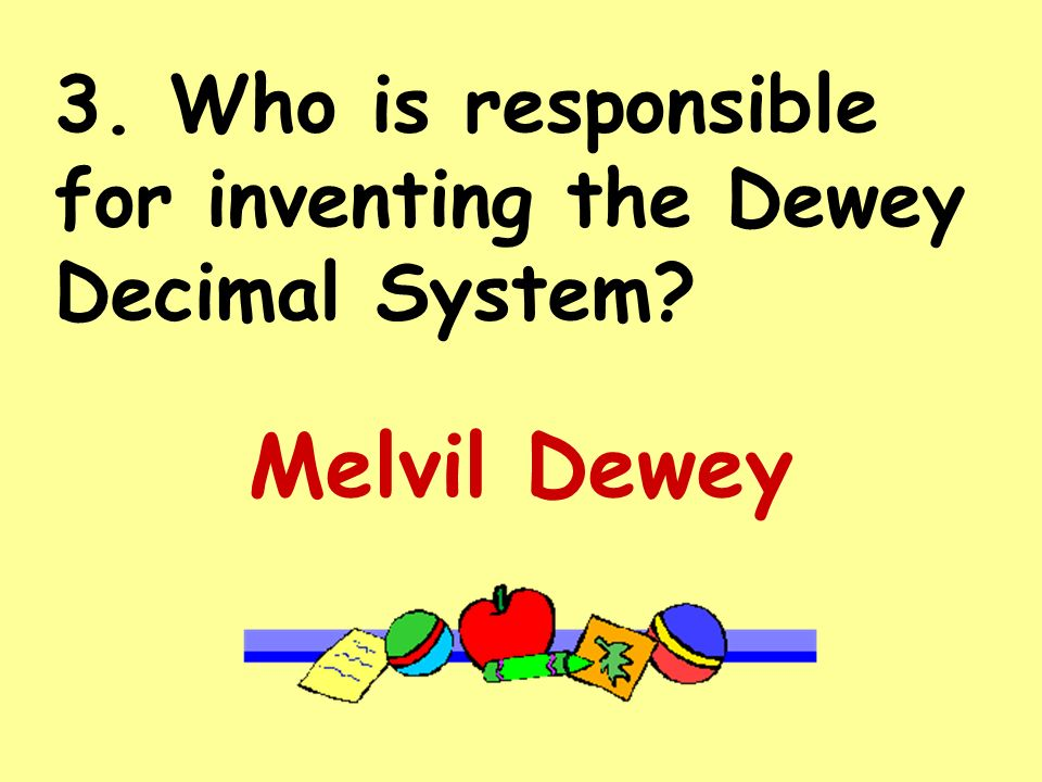 3. Who is responsible for inventing the Dewey Decimal System