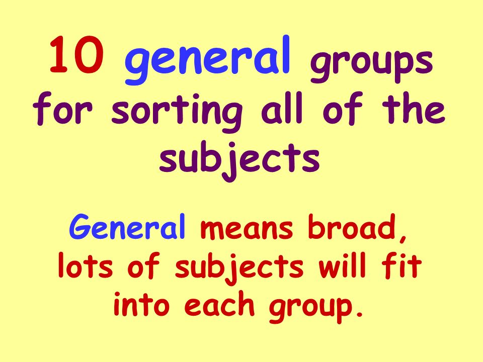 10 general groups for sorting all of the subjects