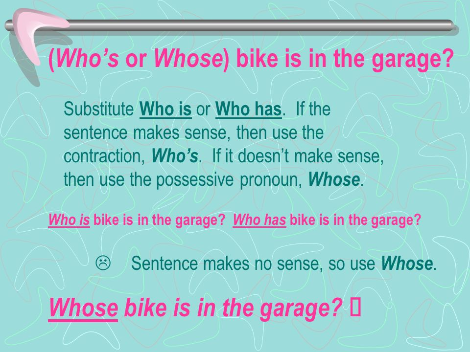 (Who's or Whose) bike is in the garage