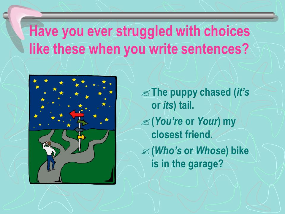 Have you ever struggled with choices like these when you write sentences