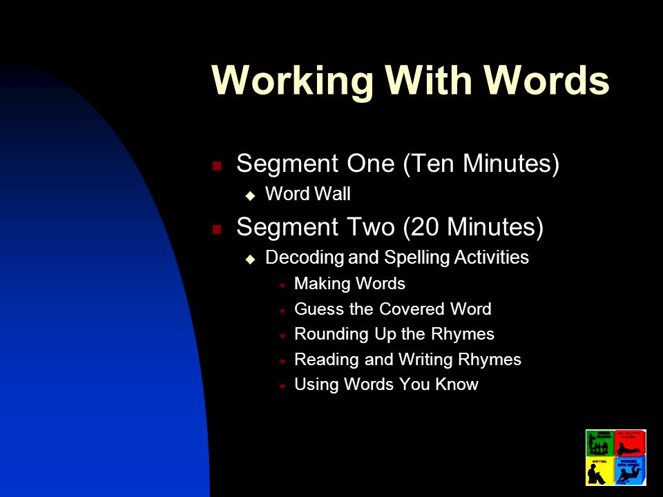 Working With Words Segment One (Ten Minutes) Segment Two (20 Minutes)