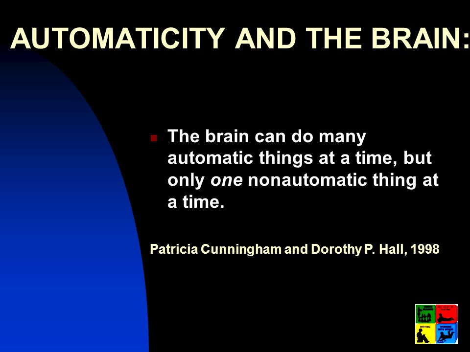 AUTOMATICITY AND THE BRAIN: