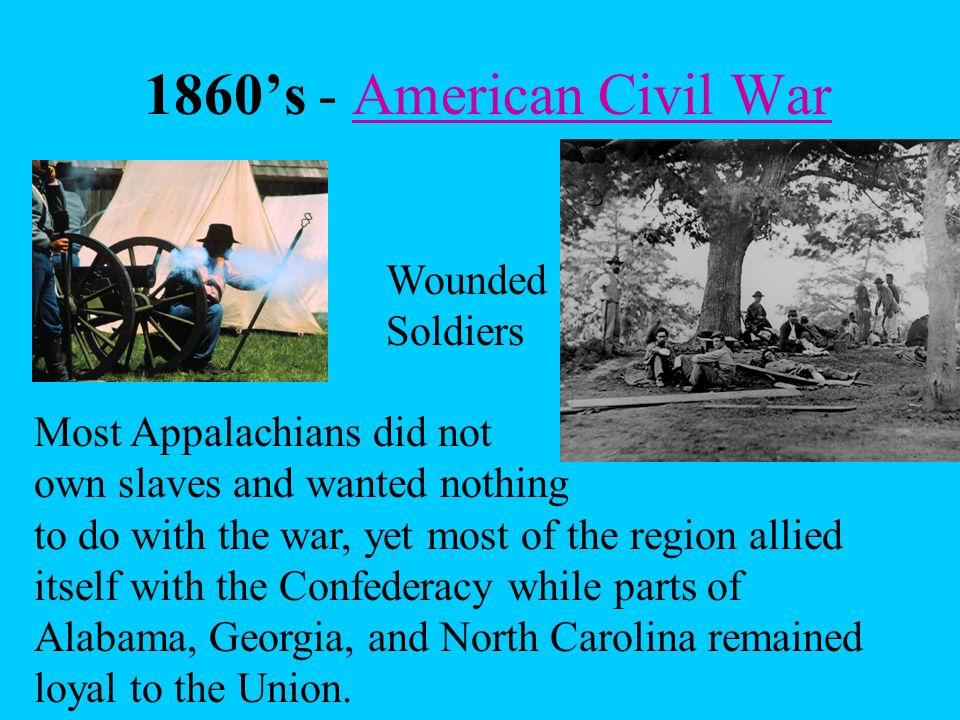 1860's - American Civil War Wounded Soldiers Most Appalachians did not