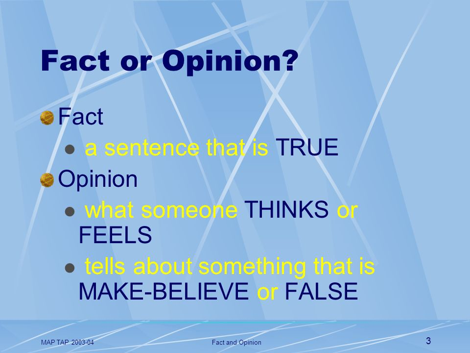 Fact or Opinion Fact a sentence that is TRUE Opinion
