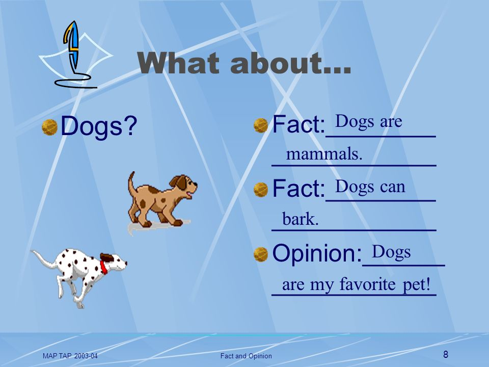 What about… Dogs Fact:____________________ Opinion:__________________