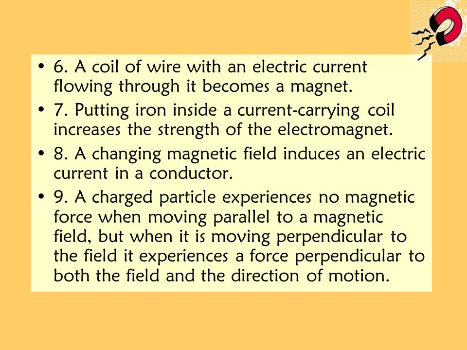 6. A coil of wire with an electric current flowing through it becomes a magnet.