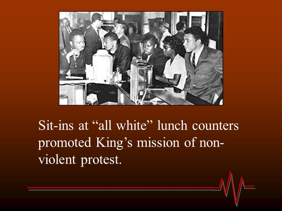 Sit-ins at all white lunch counters promoted King's mission of non-violent protest.
