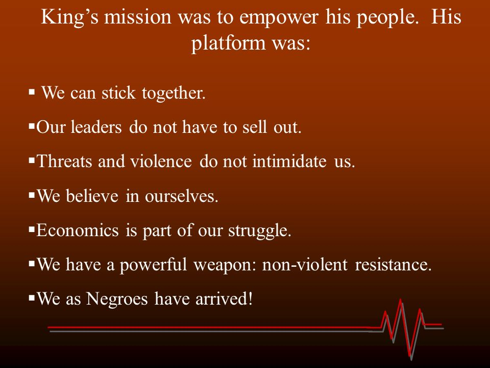 King's mission was to empower his people. His platform was: