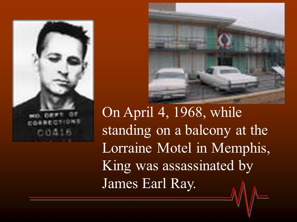 On April 4, 1968, while standing on a balcony at the Lorraine Motel in Memphis, King was assassinated by James Earl Ray.