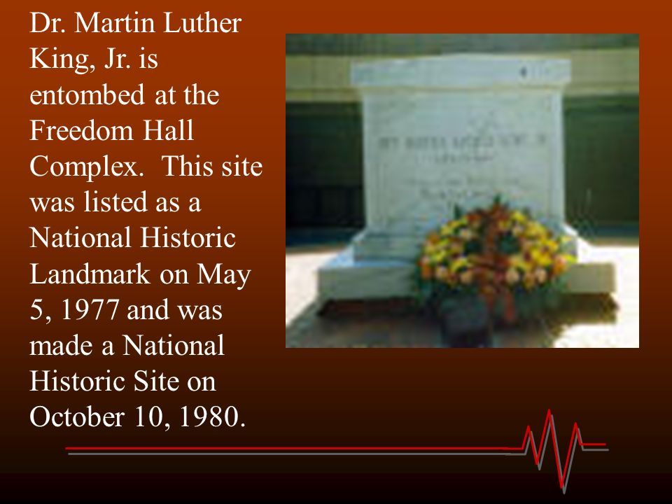Dr. Martin Luther King, Jr. is entombed at the Freedom Hall Complex