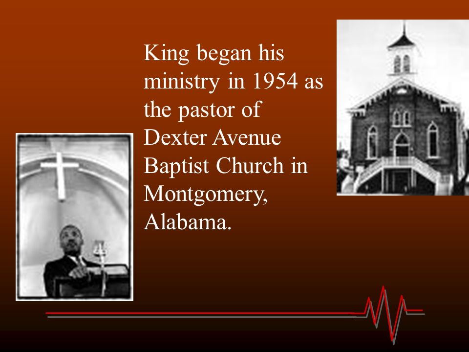 King began his ministry in 1954 as the pastor of Dexter Avenue Baptist Church in Montgomery, Alabama.