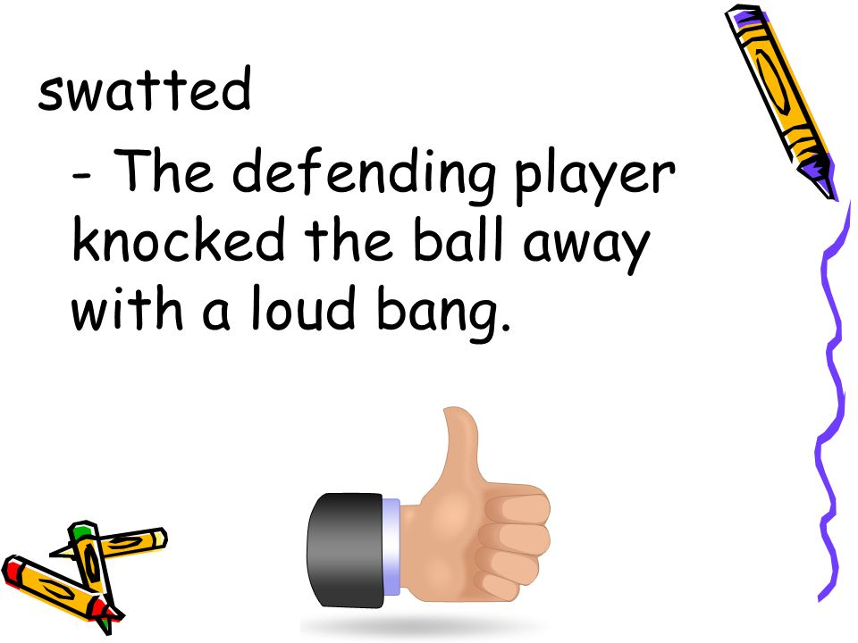 swatted - The defending player knocked the ball away with a loud bang.