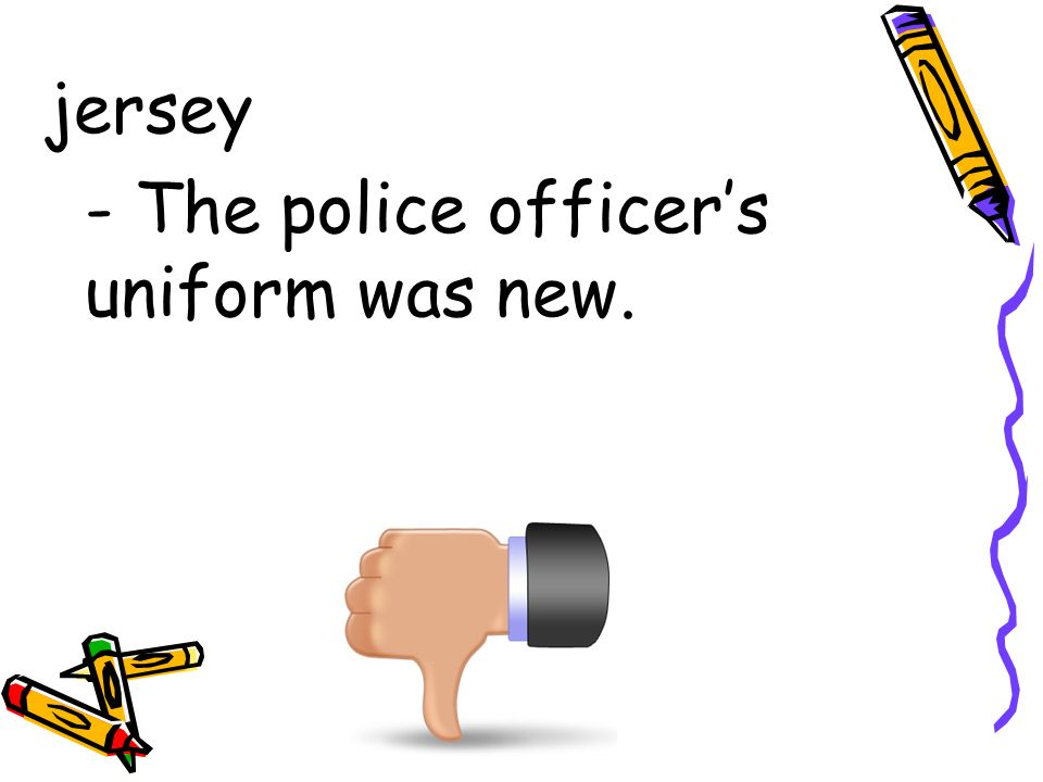 jersey - The police officer's uniform was new.