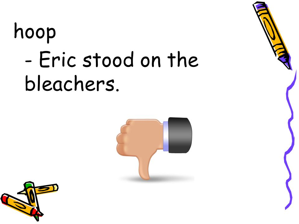 hoop - Eric stood on the bleachers.