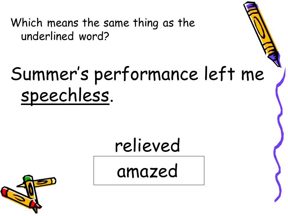 Summer's performance left me speechless.