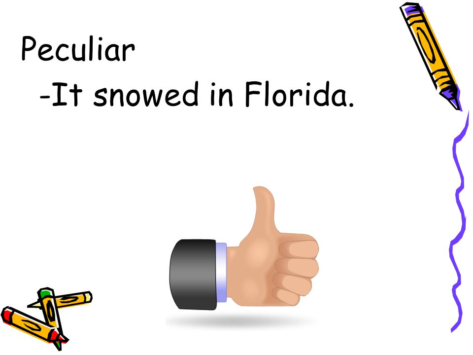 Peculiar -It snowed in Florida.