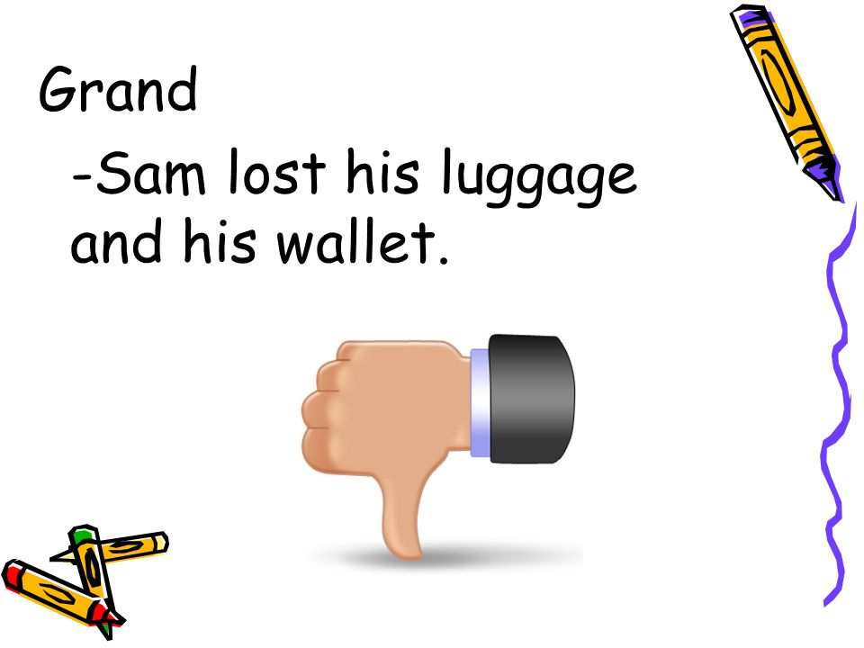 Grand -Sam lost his luggage and his wallet.