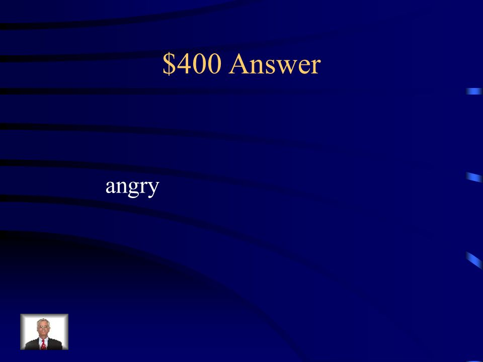 $400 Answer angry
