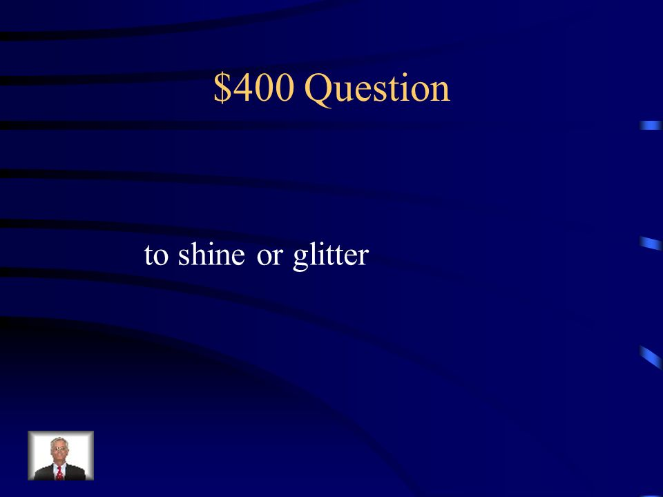 $400 Question to shine or glitter