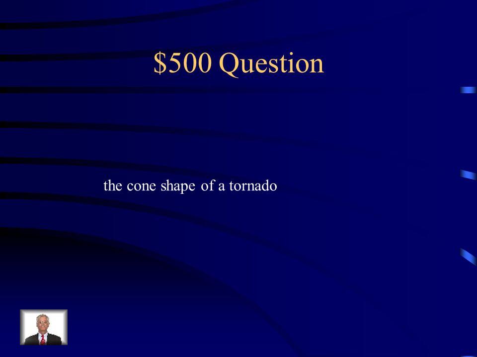 $500 Question the cone shape of a tornado