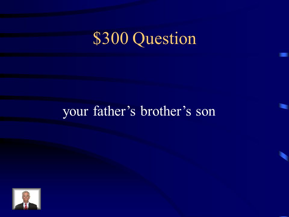 $300 Question your father's brother's son