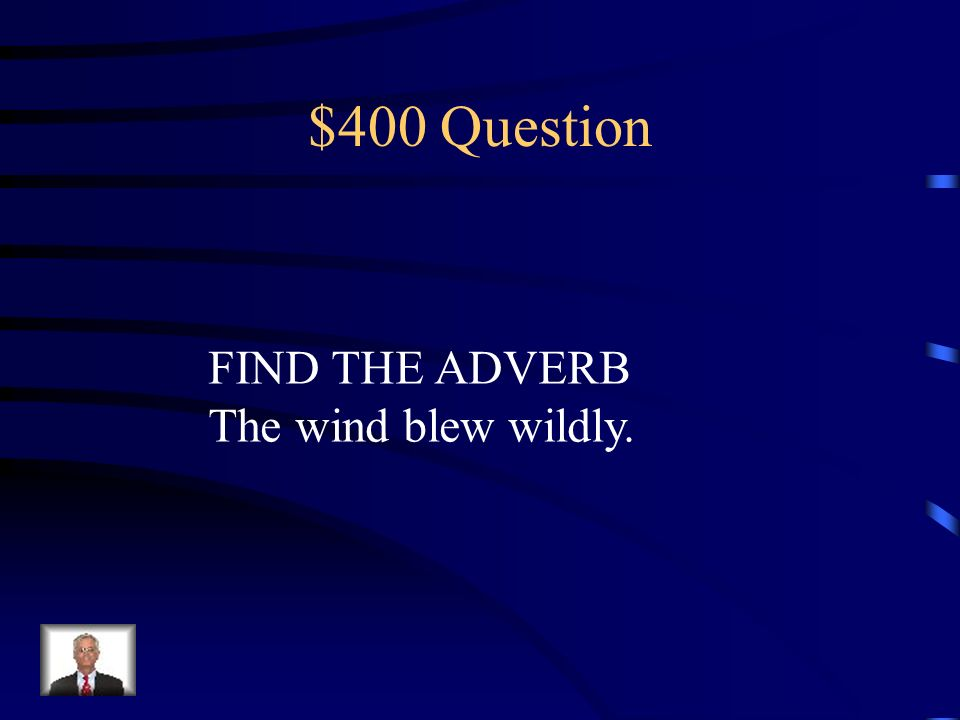 $400 Question FIND THE ADVERB The wind blew wildly.