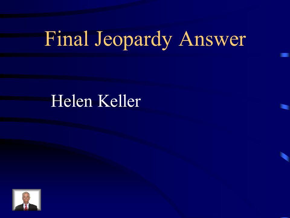Final Jeopardy Answer Helen Keller