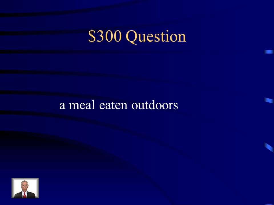$300 Question a meal eaten outdoors