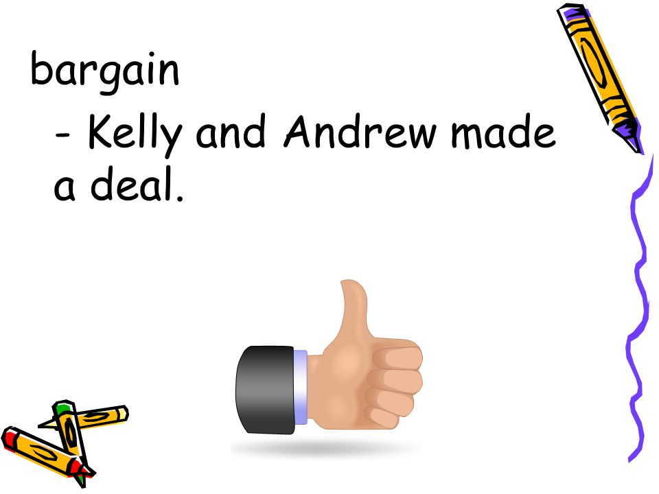 bargain - Kelly and Andrew made a deal.