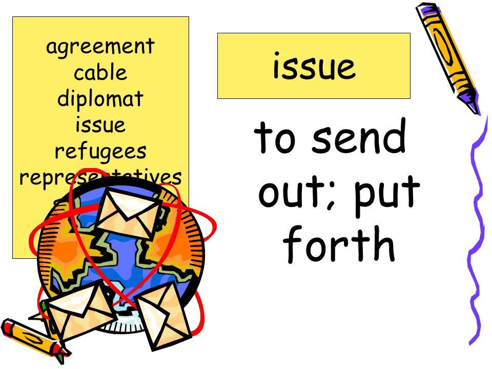 to send out; put forth issue agreement cable diplomat issue refugees