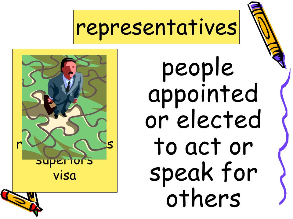 people appointed or elected to act or speak for others