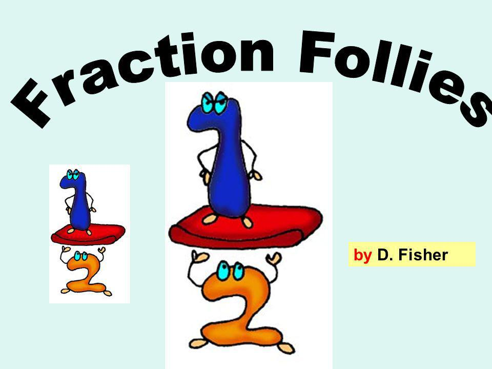 Fraction Follies by D. Fisher