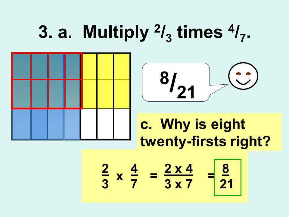 3. a. Multiply 2/3 times 4/7. 8/21. c. Why is eight twenty-firsts right x. 2 x 4.