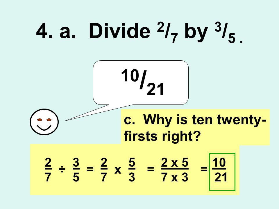 10/21 4. a. Divide 2/7 by 3/5 . c. Why is ten twenty-firsts right 3 5