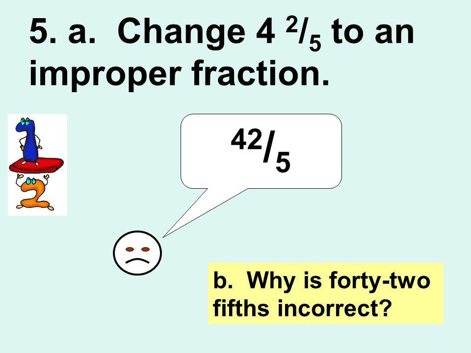 5. a. Change 4 2/5 to an improper fraction.