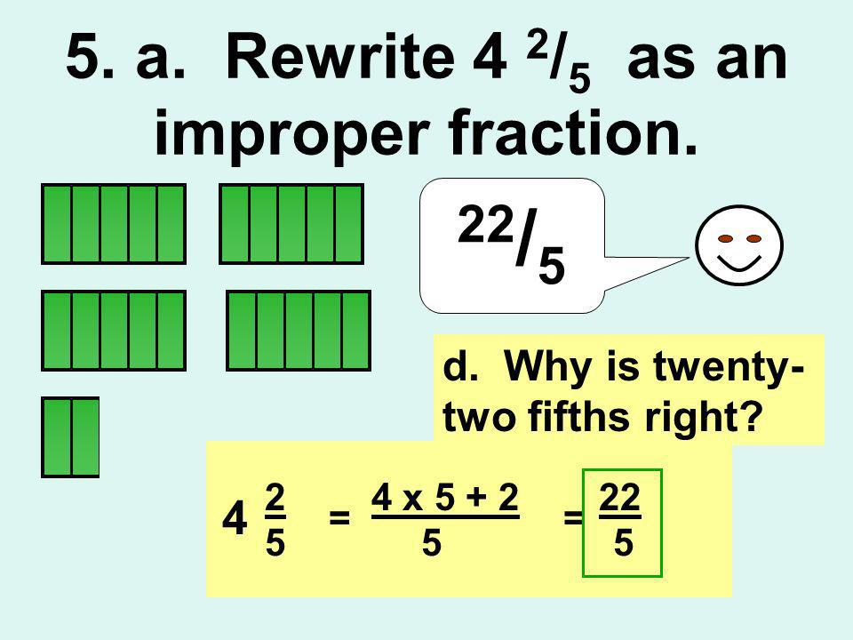 5. a. Rewrite 4 2/5 as an improper fraction.