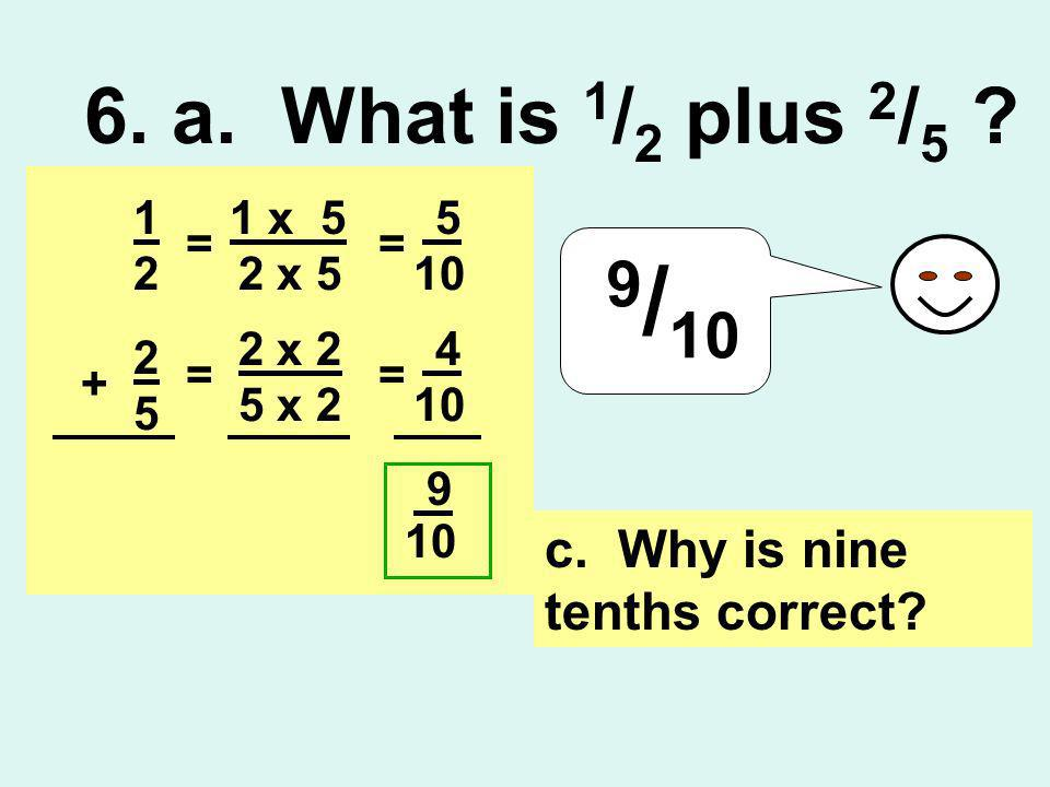 9/10 6. a. What is 1/2 plus 2/5 c. Why is nine tenths correct 1 2 5