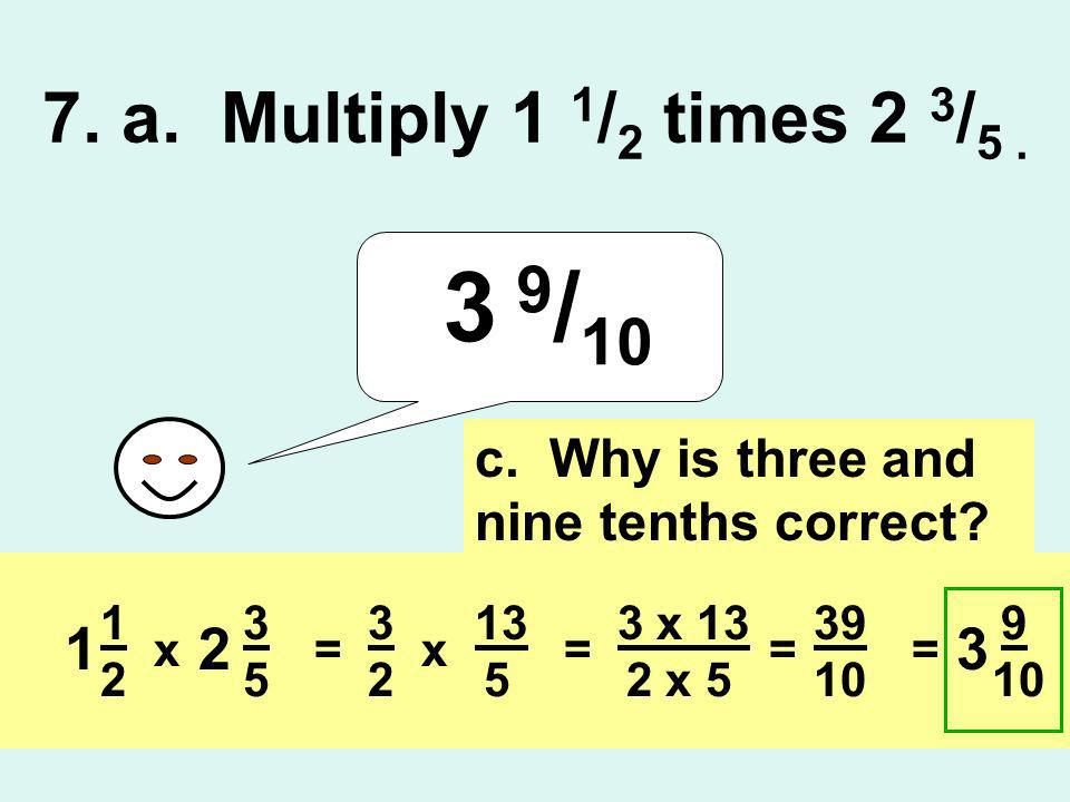 7. a. Multiply 1 1/2 times 2 3/5 . 3 9/10. c. Why is three and nine tenths correct 3. 5. 1. 2.