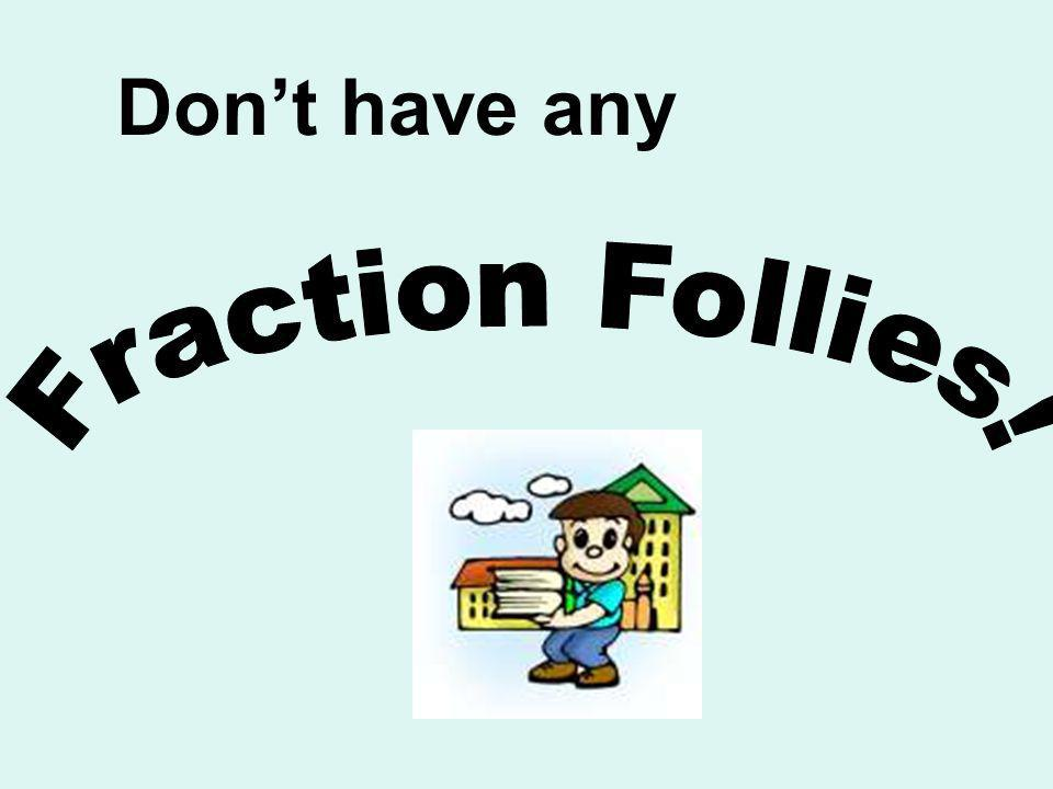 Don't have any Fraction Follies!