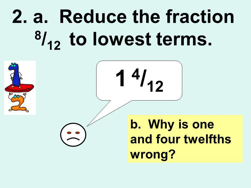 2. a. Reduce the fraction 8/12 to lowest terms.