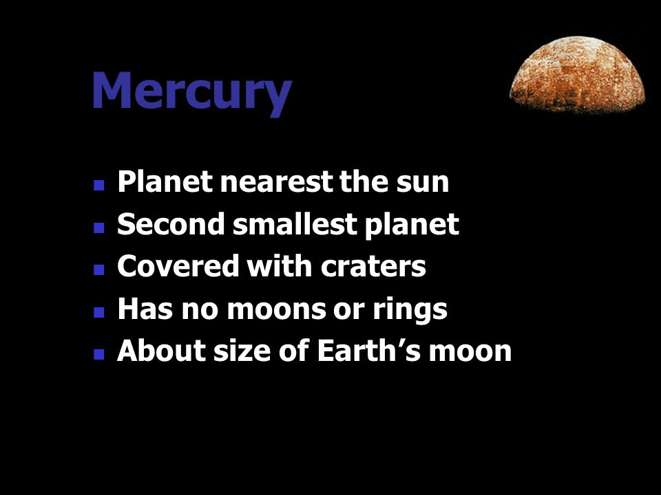 Mercury Planet nearest the sun Second smallest planet