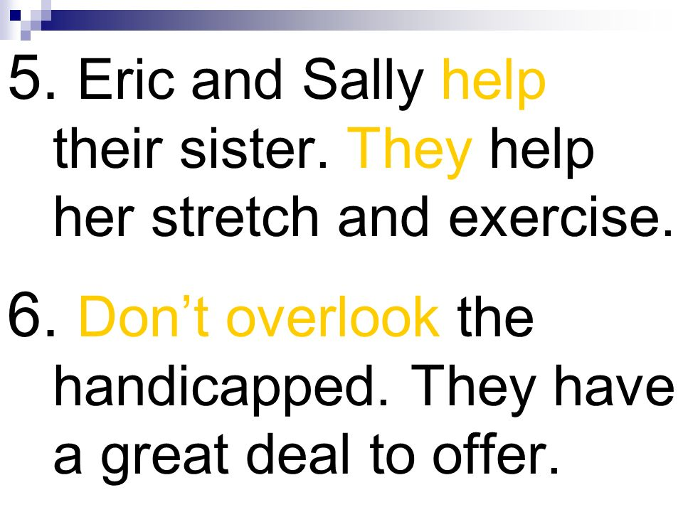 5. Eric and Sally help their sister. They help her stretch and exercise.