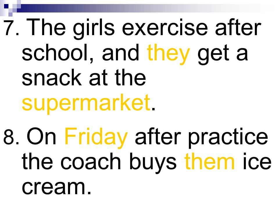 7. The girls exercise after school, and they get a snack at the supermarket.