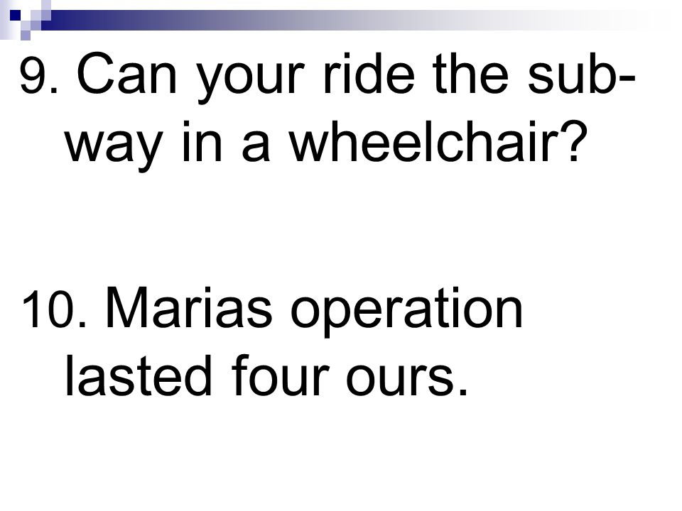 9. Can your ride the sub-way in a wheelchair