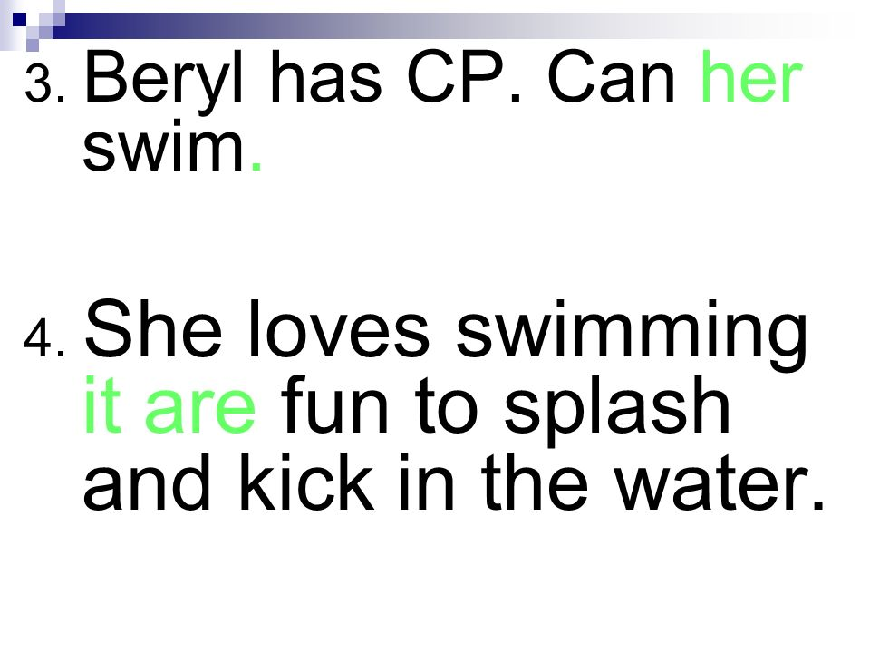 3. Beryl has CP. Can her swim.